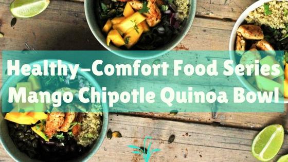 Healthy Comfort Food Series – Mango Chipotle Quinoa Bowl