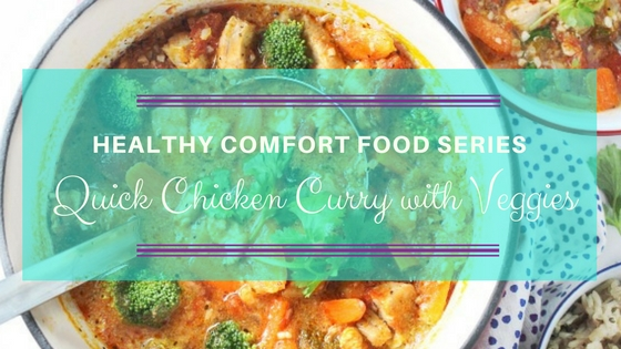 Healthy Comfort Food Series – Quick Chicken Curry with Veggies