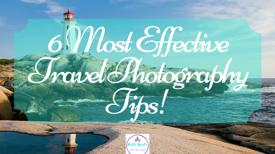 6 Most Effective Travel Photography Tips