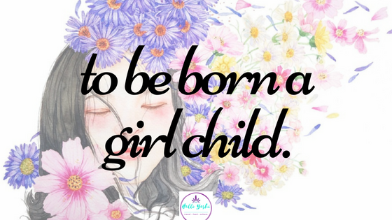 to be born a girl child.