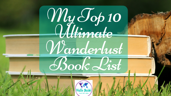 My Top 10 Ultimate Wanderlust Book List